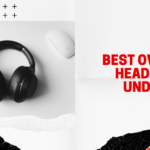 Best Over-Ear Headphones Under $100
